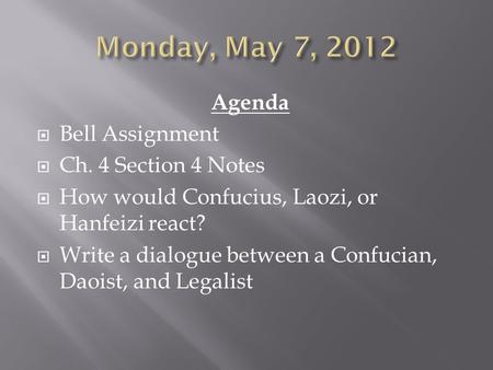 Monday, May 7, 2012 Agenda Bell Assignment Ch. 4 Section 4 Notes