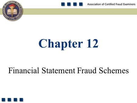 1 Financial Statement Fraud Schemes Chapter 12. 2 Name at least three of the five principal financial statement fraud schemes. Pop Quiz.