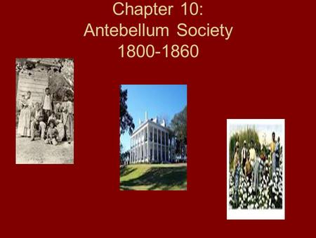 Chapter 10: Antebellum Society 1800-1860. SS8H6 The student will analyze the impact of the Civil War and reconstruction on Georgia. a. Explain the importance.