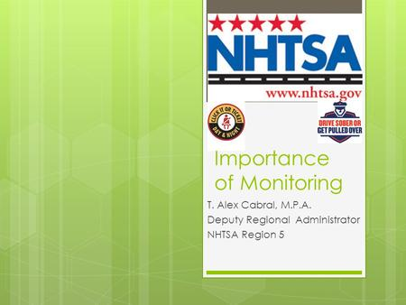 Importance of Monitoring T. Alex Cabral, M.P.A. Deputy Regional Administrator NHTSA Region 5.