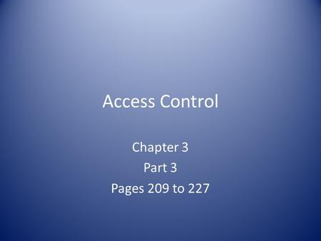 Access Control Chapter 3 Part 3 Pages 209 to 227.