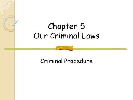 Chapter 5 Our Criminal Laws Criminal Procedure. Rights When Arrested Don't have to testify against themselves Right to a lawyer Evidence must establish.
