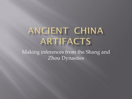 Making inferences from the Shang and Zhou Dynasties.