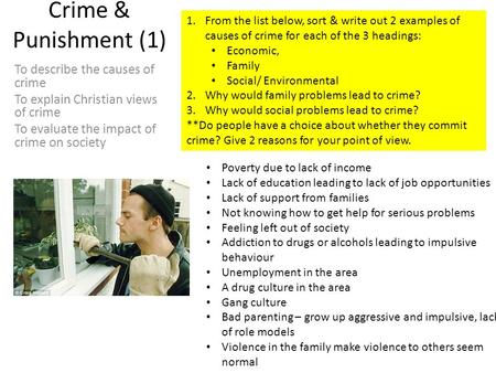 Crime & Punishment (1) To describe the causes of crime To explain Christian views of crime To evaluate the impact of crime on society 1.From the list below,