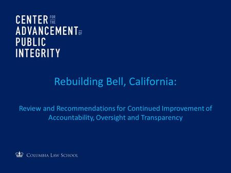 Rebuilding Bell, California: Review and Recommendations for Continued Improvement of Accountability, Oversight and Transparency.
