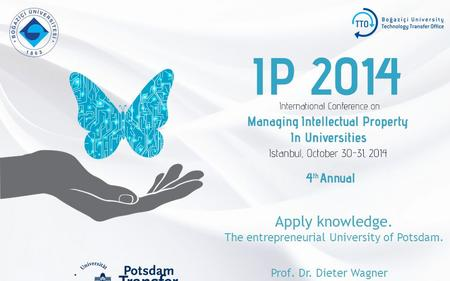 Apply knowledge. The entrepreneurial University of Potsdam. Prof. Dr. Dieter Wagner.