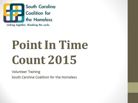 Point In Time Count 2015 Volunteer Training South Carolina Coalition for the Homeless.