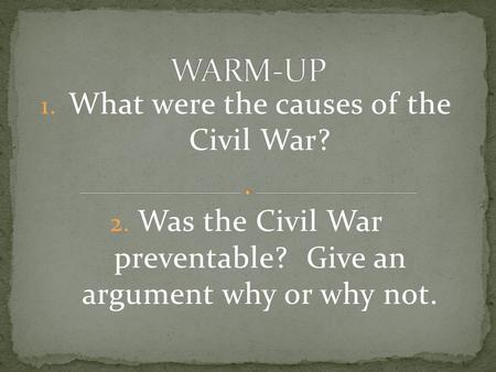 1. What were the causes of the Civil War? 2. Was the Civil War preventable? Give an argument why or why not.