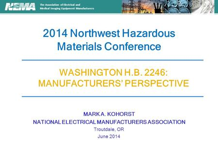 The Association of Electrical and Medical Imaging Equipment Manufacturers 2014 Northwest Hazardous Materials Conference WASHINGTON H.B. 2246: MANUFACTURERS'
