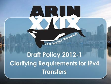 Draft Policy 2012-1 Clarifying Requirements for IPv4 Transfers.