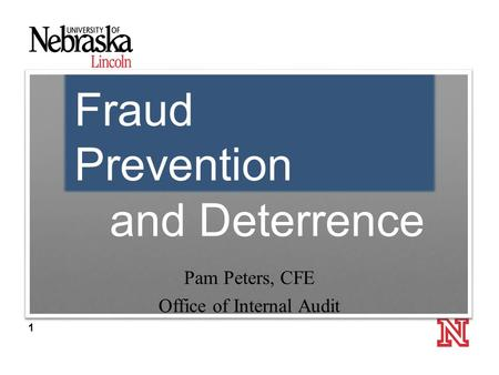 1 Fraud Prevention and Deterrence Pam Peters, CFE Office of Internal Audit.
