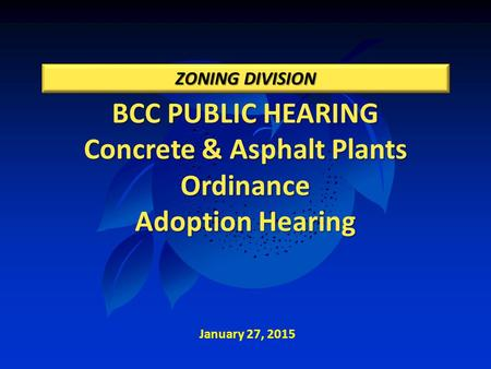 BCC PUBLIC HEARING Concrete & Asphalt Plants Ordinance Adoption Hearing ZONING DIVISION January 27, 2015.