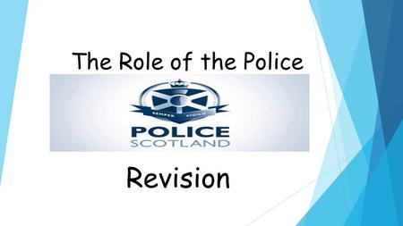 The Role of the Police Revision. The work of the police in Scotland, involves a variety of roles and duties Describe, in detail, the work of the police.