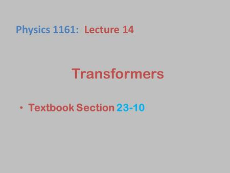 Transformers Textbook Section 23-10 Physics 1161: Lecture 14.