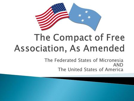 The Federated States of Micronesia AND The United States of America.