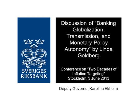 "Deputy Governor Karolina Ekholm Discussion of ""Banking Globalization, Transmission, and Monetary Policy Autonomy"" by Linda Goldberg Conference on ""Two."