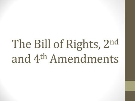 The Bill of Rights, 2 nd and 4 th Amendments. The First Ten Amendments to the Constitution – The Bill of Rights 1 st Amendment Religion, Speech, Press,
