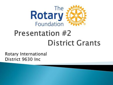 Presentation #2 District Grants Rotary International District 9630 Inc.