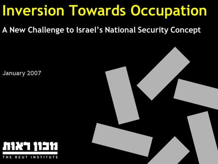 Inversion Towards Occupation A New Challenge to Israel's National Security Concept January 2007.