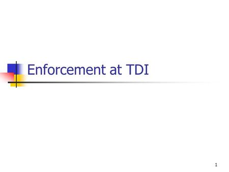 1 Enforcement at TDI. 2 What We Do Regulate the business of insurance in Texas firmly and fairly by enforcing and implementing the law Ensure the Texas.