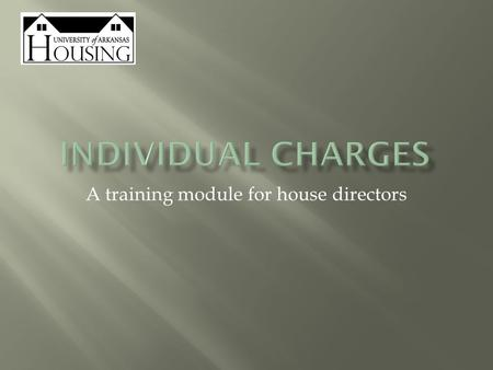 A training module for house directors.  It is our hope that students will form a community that is supportive and that holds its members accountable.