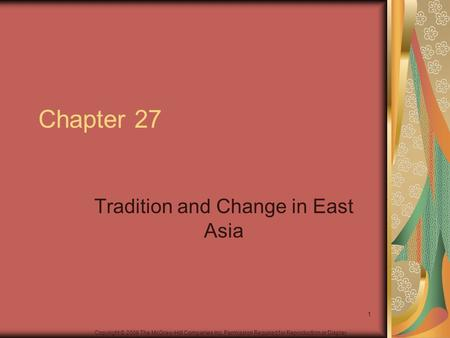 Copyright © 2006 The McGraw-Hill Companies Inc. Permission Required for Reproduction or Display. Chapter 27 Tradition and Change in East Asia 1.