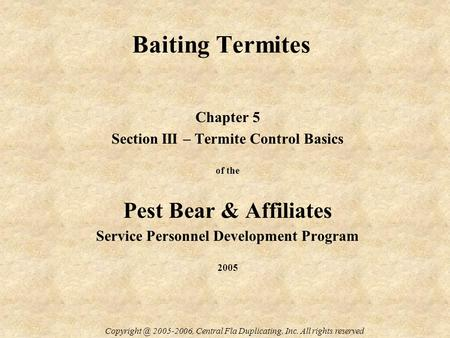 Baiting Termites Chapter 5 Section III – Termite Control Basics of the Pest Bear & Affiliates Service Personnel Development Program 2005 2005-2006,