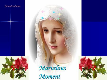 Sound volume Marvelous Moment Hail Mary Full of Grace.