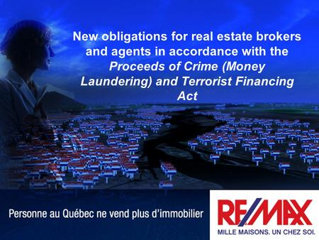 1 New obligations for real estate brokers and agents in accordance with the Proceeds of Crime (Money Laundering) and Terrorist Financing Act.