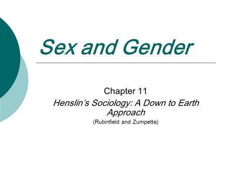 Sex and Gender Chapter 11 Henslin's Sociology: A Down to Earth Approach (Rubinfield and Zumpetta)