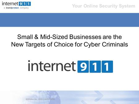 BDProtect Inc. 2009 CONFIDENTIAL a brandprotect company Your Online Security System Small & Mid-Sized Businesses are the New Targets of Choice for Cyber.
