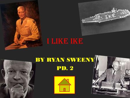 I LIKE IKE BY RYAN SWEENY PD. 2. Dwight David Eisenhower THE EARLY YEARS THE EARLY YEARS IKE IN THE ARMY IKE IN THE ARMY PRESIDENT EISENHOWER PRESIDENT.