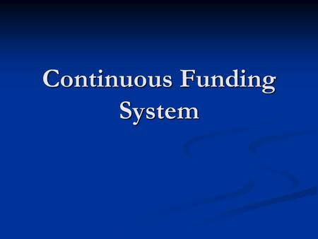 Continuous Funding System. Modified CFS Regulation, 2005 CFS Market Offered parallel to the Regular Market CFS Market Offered parallel to the Regular.