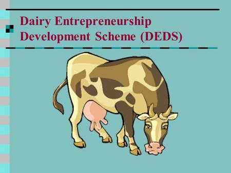 Dairy Entrepreneurship Development Scheme (DEDS).