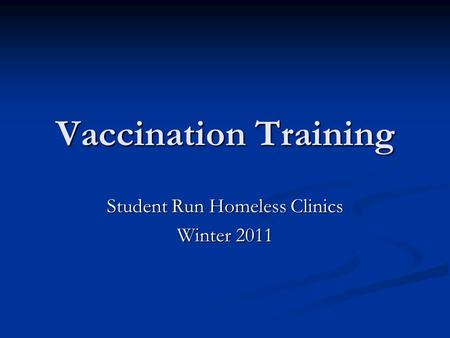 Vaccination Training Student Run Homeless Clinics Winter 2011.