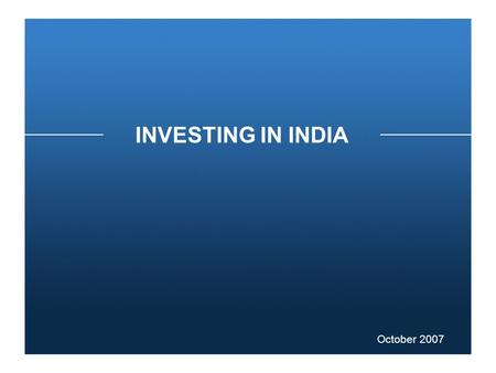 INVESTING <strong>IN</strong> <strong>INDIA</strong> October 2007. FDI Policy Framework Foreign Direct Investment.