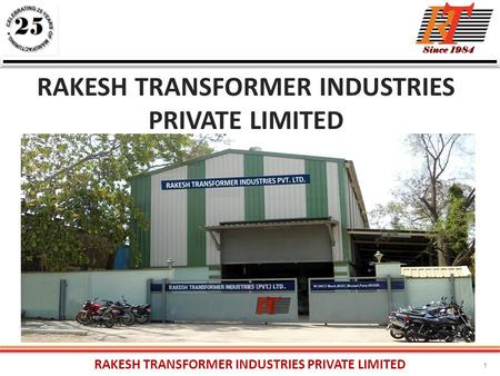 RAKESH TRANSFORMER INDUSTRIES PRIVATE LIMITED 1. 2 We are a group of companies, RAKESH TRANSFORMER INDUSTRIES PRIVATE LIMITED is a leading Manufacturer.