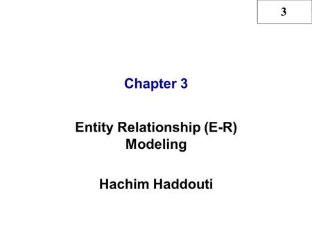 3 Chapter 3 Entity Relationship (E-R) Modeling Hachim Haddouti.