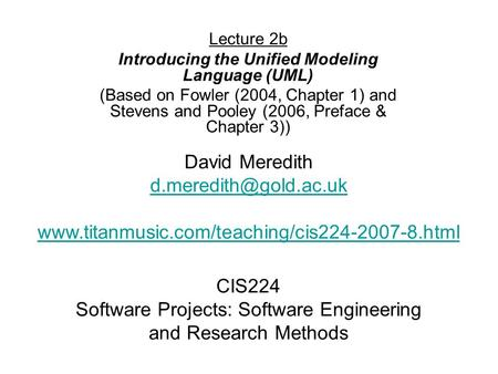 CIS224 Software Projects: Software Engineering and Research Methods Lecture 2b Introducing the Unified Modeling Language (UML) (Based on Fowler (2004,