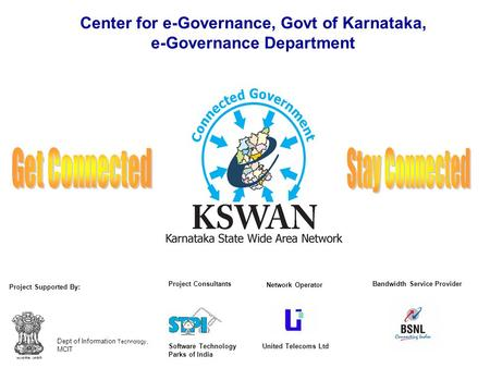 Center for e-Governance, Govt of Karnataka, e-Governance Department Dept of Information Technology, MCIT Project Supported By: Project Consultants Software.