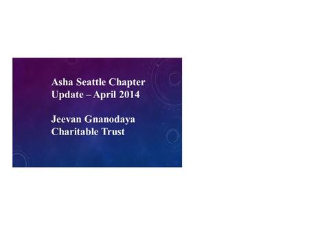 Asha Seattle Chapter Update – April 2014 Jeevan Gnanodaya Charitable Trust.