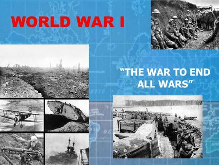"WORLD WAR I ""THE WAR TO END ALL WARS"" Statistics World War One included: 3 Continents 31 Countries 65 Million Soldiers 37 Million Casualties 91,198 Deaths."