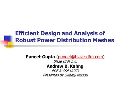 Efficient Design and Analysis of Robust Power Distribution Meshes Puneet Gupta Blaze DFM Inc. Andrew B. Kahng.