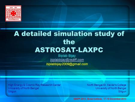 A detailed simulation <strong>study</strong> of the ASTROSAT-LAXPC WAPP-2013, Bose Institute, 17-19 December 2013 Biplab Bijay