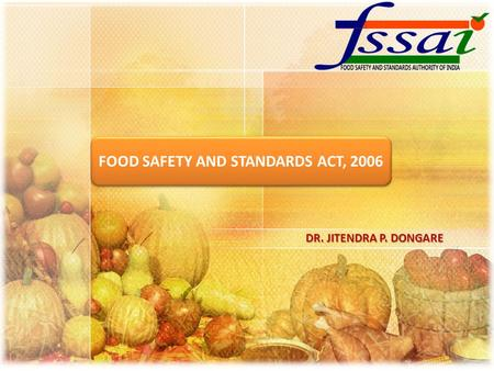 FOOD SAFETY AND STANDARDS ACT, 2006 DR. JITENDRA P. DONGARE.