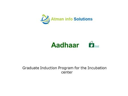 Aadhaar Graduate Induction Program for the Incubation center Next.