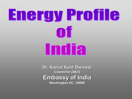 Dr. Kamal Kant Dwivedi Counselor (S&T) Embassy of India Washington DC, 20008.