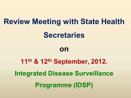 Review Meeting with State Health Secretaries on 11 th & 12 th September, 2012. Integrated Disease Surveillance Programme (IDSP)
