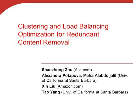 Clustering and Load Balancing Optimization for Redundant Content Removal Shanzhong Zhu (Ask.com) Alexandra Potapova, Maha Alabduljalil (Univ. of California.