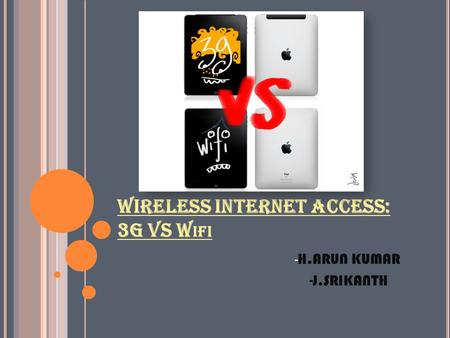 WIRELESS INTERNET ACCESS: 3G VS W IFI - H.ARUN KUMAR -J.SRIKANTH.